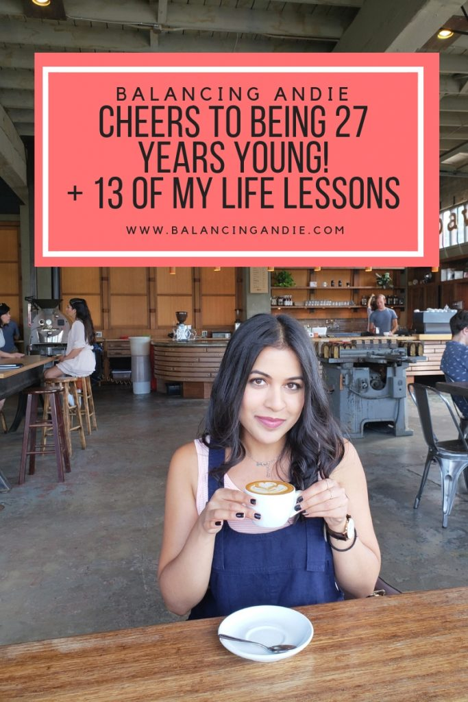 Cheers to Being 27 Years Young! & 13 Life Lessons